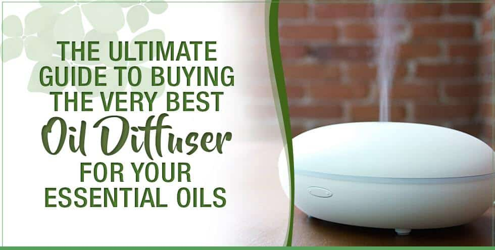 The Ultimate Guide To Buying The Very Best Diffuser For Your